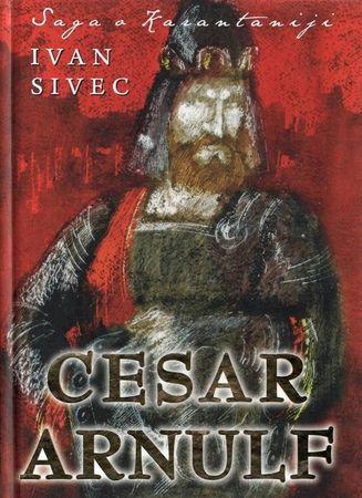 Ivan Sivec: Saga o Karantaniji 2.del: Cesar Arnulf, trda