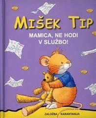 Mišek Tip: Mamica, ne hodi v službo!, Anna Casalis (trda, 2006)