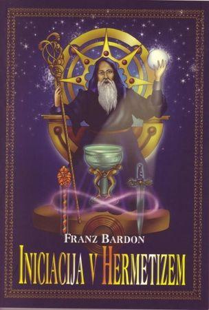 Iniciacija v hermetizem, Franz Bardon (mehka, 2008)