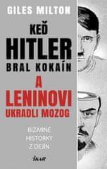 Milton Giles: Keď Hitler bral kokaín a Leninovi ukradli mozog - Bizarné historky z dejín