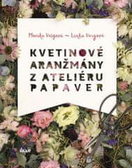Vargová, Lenka Vargová Monika: Kvetinové aranžmány z Ateliéru Papaver
