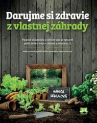 Sekulová Hanka: Darujme si zdravie z vlastnej záhrady