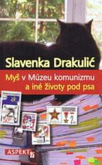 Drakulić Slavenka: Myš v Múzeu komunizmu a iné životy pod psa