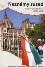 Kolektív: Neznámy sused - Dvadsať rokov Maďarska (1990 - 2010)