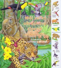 Kolektív: Zvieratá a rastliny v džungli - Môj veľký obrázkový slovník o prírode