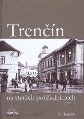 Hanušin Ján: Trenčín na starých pohľadniciach (2. vydanie)