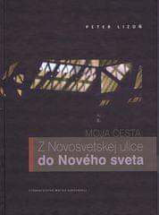 Lizoň Peter: Moja cesta : Z Novosvetskej ulice do Nového sveta