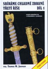 Thomas M. Johnson: Sbíráme chladné zbraně Třetí říše 1. díl