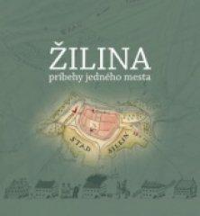Kolektív: Žilina, príbehy jedného mesta