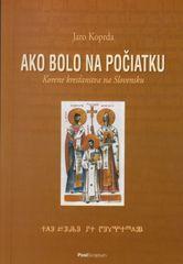 Koprda Jaro: Ako bolo na počiatku. Korene kresťanstva na Slovensku