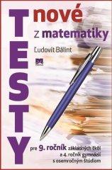 Bálint Ľudovít: Nové testy z matematiky pre 9. ročník základných škôl