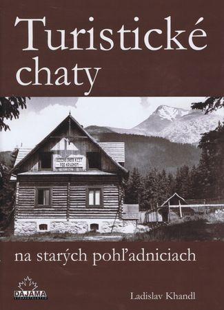 Khandl Ladislav: Turistické chaty na starých pohľadniciach