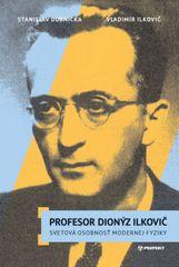 Dubnička, Vladimír Ilkovič Stanislav: Profesor Dionýz Ilkovič