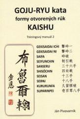 Pivovarník Ján: GOJU – RYU kata, formy otvorených rúk KAISHU. Tréningový manuál 2