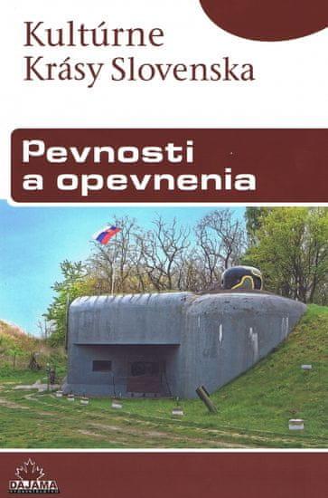 Kolektív autorov: Pevnosti a opevnenia- Kultúrne krásy Slovenska