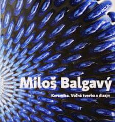 Balgavý ml. Miloš: Keramika. Voľná tvorba a dizajn