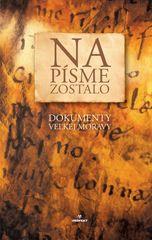 Kolektív: Na písme zostalo - Dokumenty Veľkej Moravy