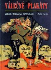 Aulich James: Válečné plakáty - Zbraně hromadné komunikace