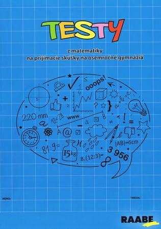 Králiková Jana: Testy z matematiky na prijímacie skúšky na osemročné gymnáziá