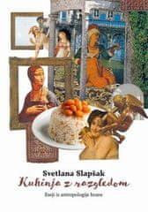 Svetlana Slapšak: Kuhinja z razgledom: eseji iz antropologije hrane