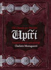 Montagueová Charlotte: Upíři - Od Drákuly po Stmívání