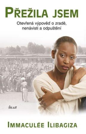 Ilibagiza Immaculée: Přežila jsem - Otevřená výpověď o zradě, nenávisti a odpuštění - 2.vydání