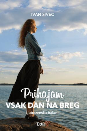 Ivan Sivec: Prihajam vsak dan na breg – mehka vezava