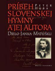 Huba Peter: Príbeh slovenskej hymny a jej autora