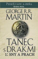 Martin George R. R.: Tanec s drakmi 1: Sny a Prach 5. diel ságy Pieseň ľadu a ohňa