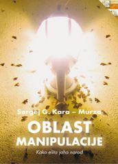 Kara-Murza Sergej G.: Oblast manipulacije - kako elita jaha narod