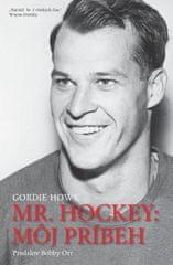 Howe Gordie: Mr.Hockey : Môj príbeh