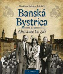 Bárta a kolektív Vladimír: Banská Bystrica – Ako sme tu žili 3