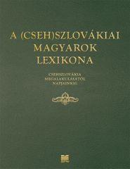 Kolektív autorov: A (Cseh)Szlovákiai magyarok lexikona (Csehszlovákia megalakulásátol napjainkig)