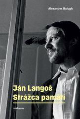 Balogh Alexander: Ján Langoš. Strážca pamäti