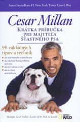 Cesar Millan: Krátka príručka pre majiteľa šťastného psa