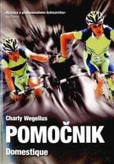 Charly Wegelius: Pomočnik - Domestique: vzponi in padci profesionalnega kolesarja