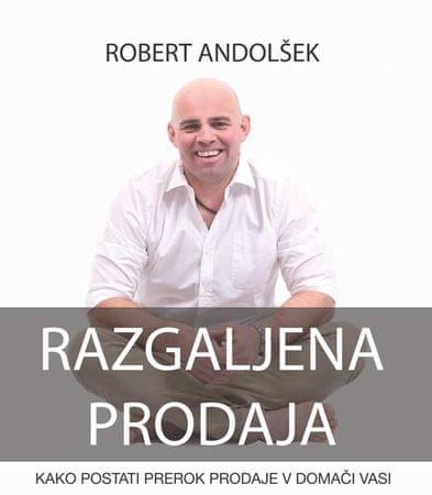 Robert Andolšek: Razgaljena prodaja: kako postati prerok prodaje v domači vasi