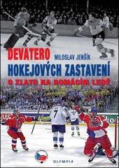 Jenšík Miloslav: Devatero hokejových zastavení - O zlato na domácím ledě