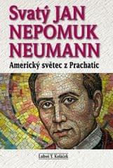 Koláček Luboš Y.: Svatý Jan Nepomuk Neumann - Americký světec z Prachatic