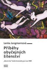 """Jungmannová Lenka: Příběhy obyčejných šílenství - """"Nová vlna"""" české dramatiky po roce 1989"""