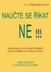 Altucher James, Altucher Claudia Azula: Naučte se říkat ne!!! - Jedno malé slovo může přinést velkou
