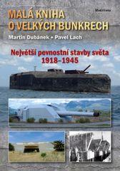 Dubánek Martin, Lach Pavel,: Malá kniha o velkých bunkrech - Největší pevnostní stavby světa 1918—19