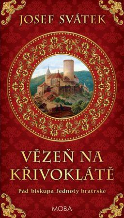 Svátek Josef: Vězeň na Křivoklátě - Pád biskupa Jednoty bratrské