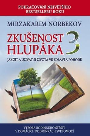 Norbekov Mirzakarim: Zkušenost hlupáka 3 - Jak žít a užívat se života ve zdraví a pohodě