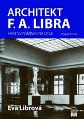 Librová Eva: Architekt F. A. Libra - Hrst vzpomínek na otce