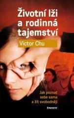 Chu Victor: Životní lži a rodinná tajemství - Jak poznat sebe sama a žít svobodněji