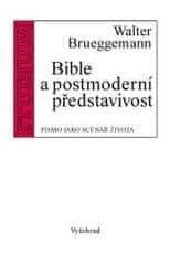 Brueggemann Walter: Bible a postmoderní představivost - Písmo jako scénář života
