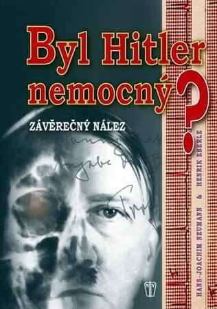Neumann Hans-Joachim, Eberle Henrik: Byl Hitler nemocný? - Závěrečný nález