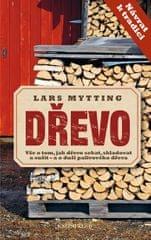 Mytting Lars: Dřevo - Vše o tom, jak dřevo sekat, skladovat a sušit – a o duši palivového dřeva