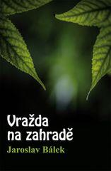 Bálek Jaroslav: Vražda na zahradě